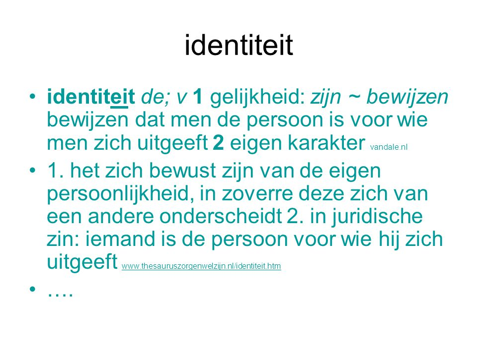 identiteit identiteit de; v 1 gelijkheid: zijn ~ bewijzen bewijzen dat men de persoon is voor wie men zich uitgeeft 2 eigen karakter vandale.nl.