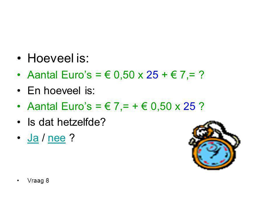 Hoeveel is: Aantal Euro's = € 0,50 x 25 + € 7,= En hoeveel is:
