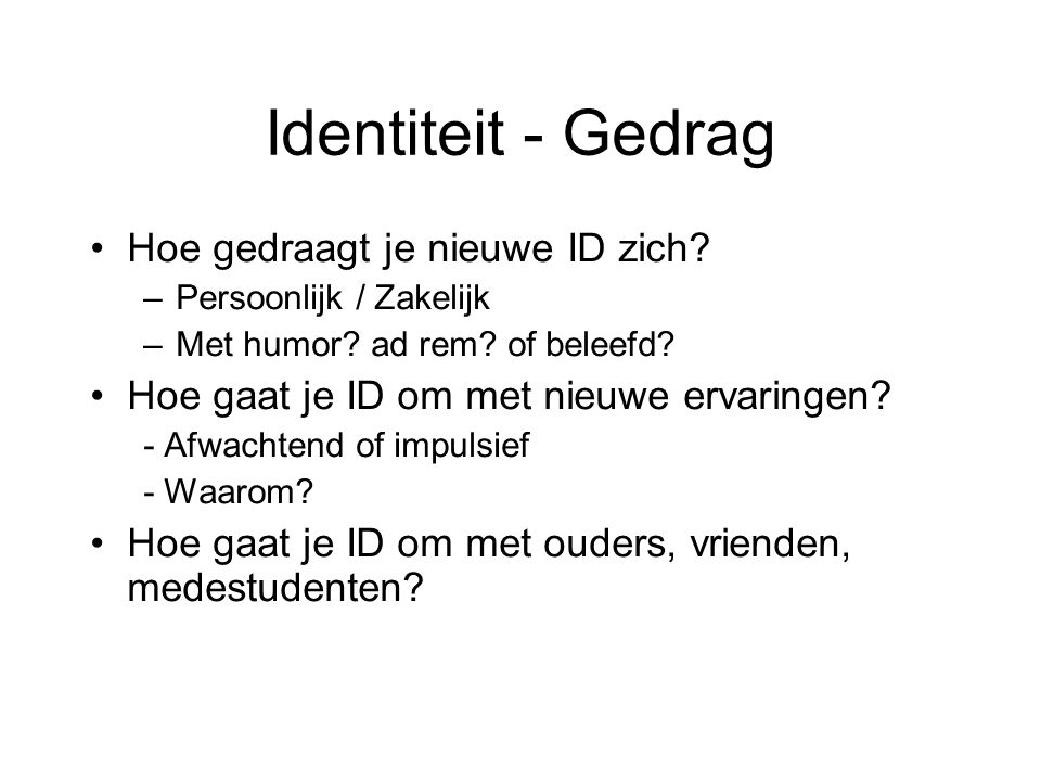 Identiteit - Gedrag Hoe gedraagt je nieuwe ID zich