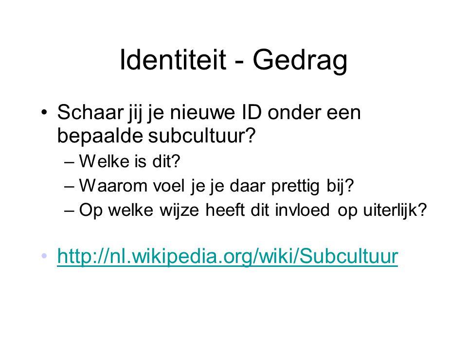 Identiteit - Gedrag Schaar jij je nieuwe ID onder een bepaalde subcultuur Welke is dit Waarom voel je je daar prettig bij