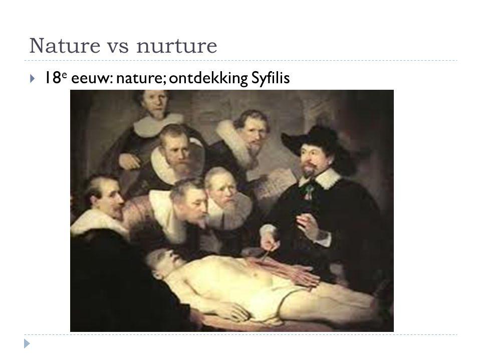 Nature vs nurture 18e eeuw: nature; ontdekking Syfilis