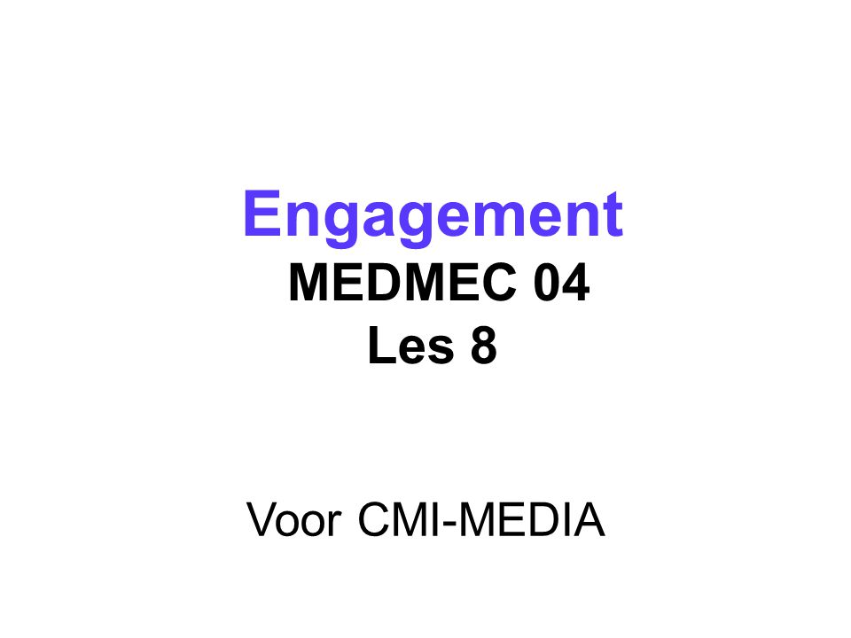 Engagement MEDMEC 04 Les 8 Welkomstwoord Voor CMI-MEDIA 1