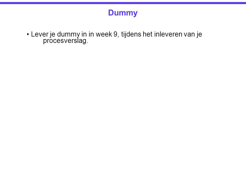 Dummy • Lever je dummy in in week 9, tijdens het inleveren van je procesverslag.