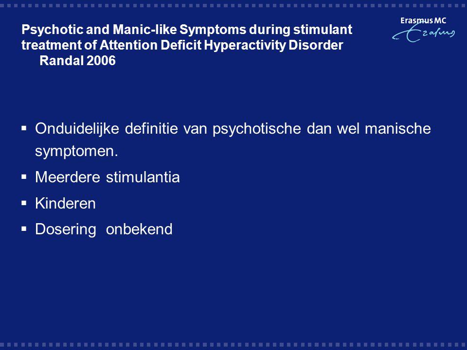 Onduidelijke definitie van psychotische dan wel manische symptomen.