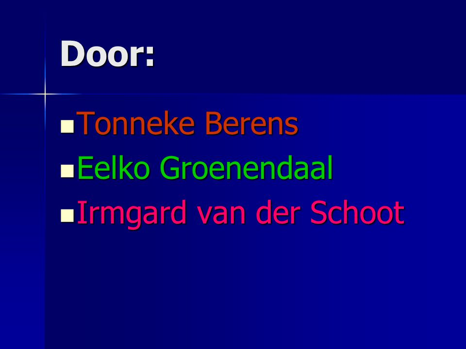 Door: Tonneke Berens Eelko Groenendaal Irmgard van der Schoot