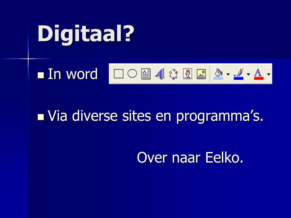 Digitaal In word Via diverse sites en programma's. Over naar Eelko.