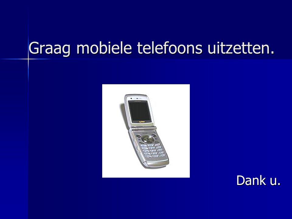 Graag mobiele telefoons uitzetten.