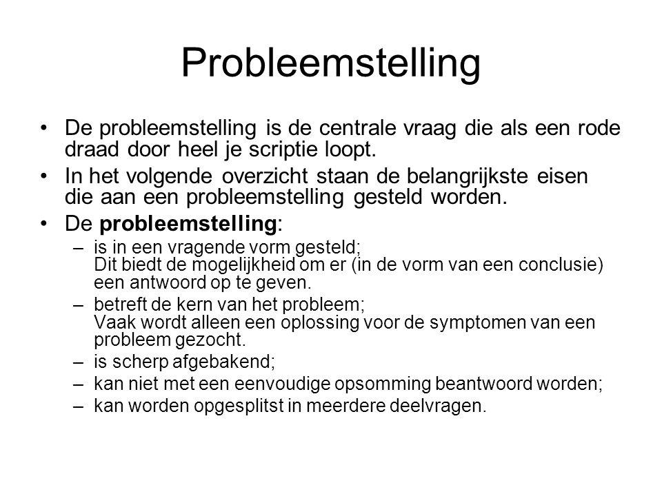 Probleemstelling De probleemstelling is de centrale vraag die als een rode draad door heel je scriptie loopt.