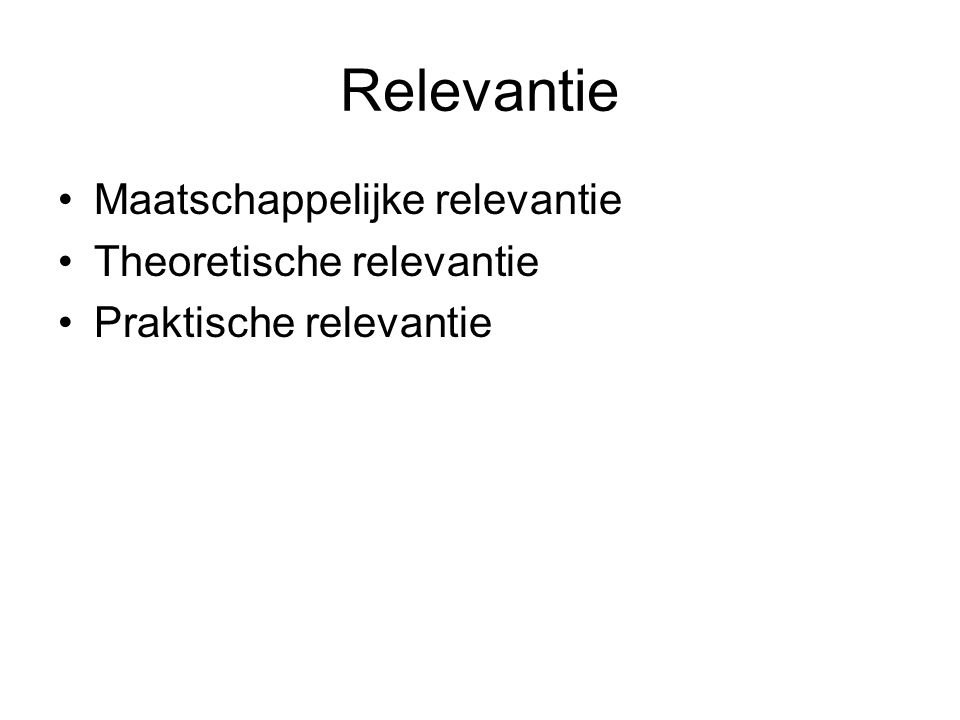 Relevantie Maatschappelijke relevantie Theoretische relevantie