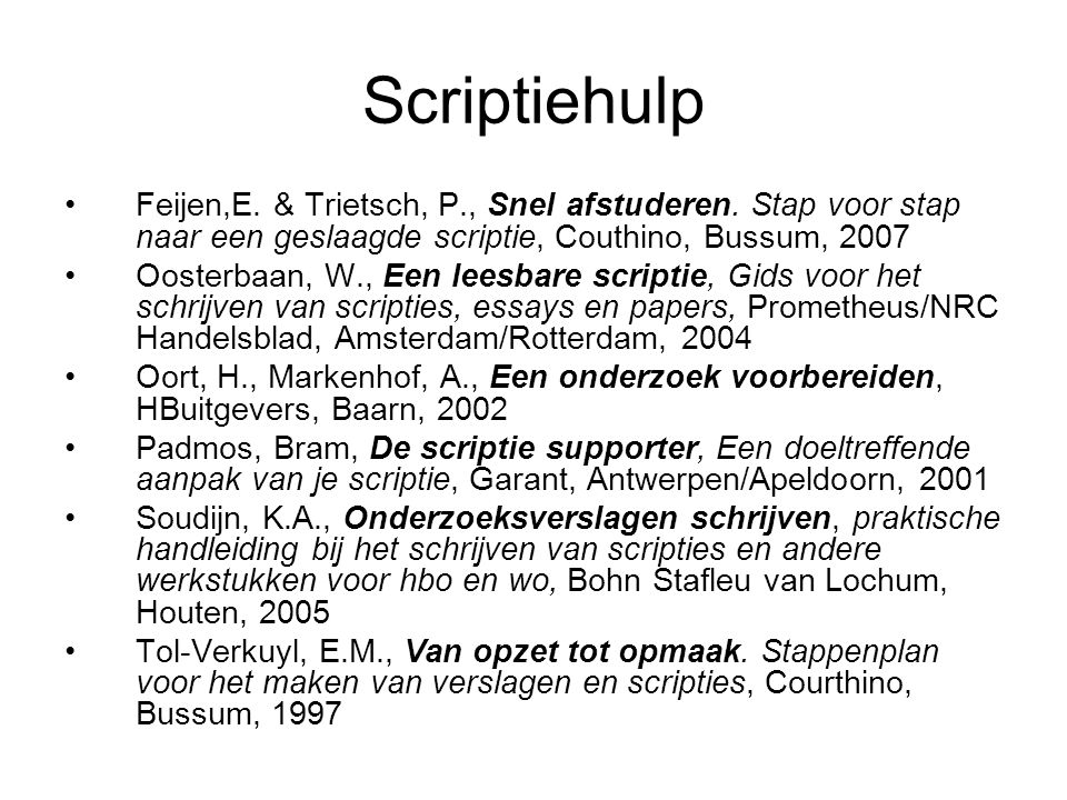 Scriptiehulp Feijen,E. & Trietsch, P., Snel afstuderen. Stap voor stap naar een geslaagde scriptie, Couthino, Bussum, 2007.