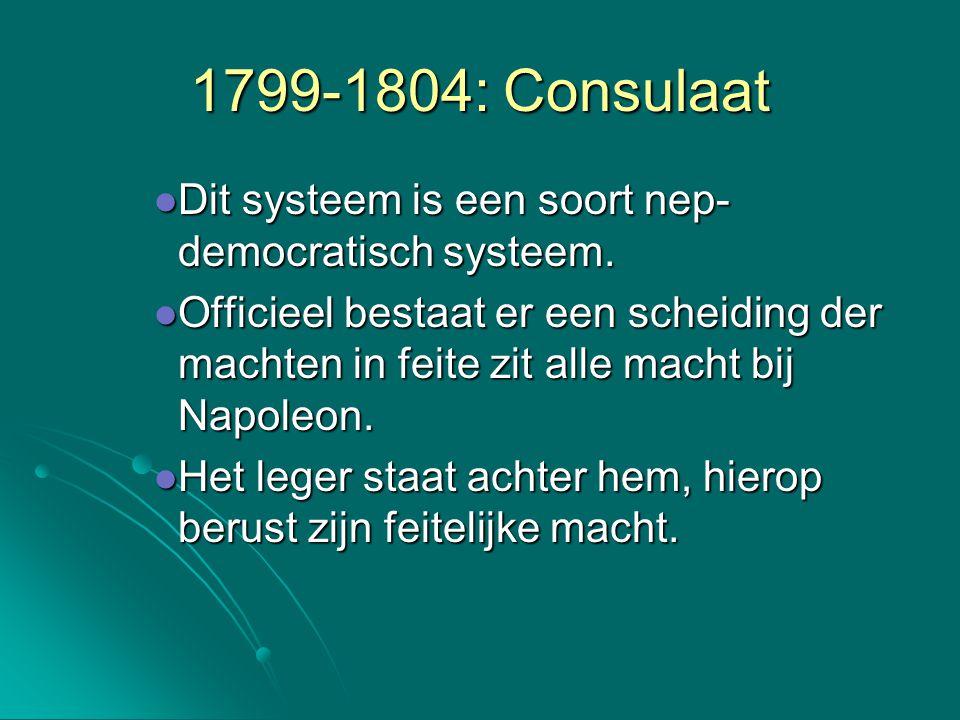 1799-1804: Consulaat Dit systeem is een soort nep-democratisch systeem.