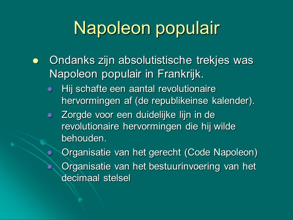 Napoleon populair Ondanks zijn absolutistische trekjes was Napoleon populair in Frankrijk.