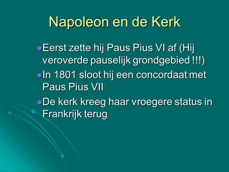 Napoleon en de Kerk Eerst zette hij Paus Pius VI af (Hij veroverde pauselijk grondgebied !!!) In 1801 sloot hij een concordaat met Paus Pius VII.