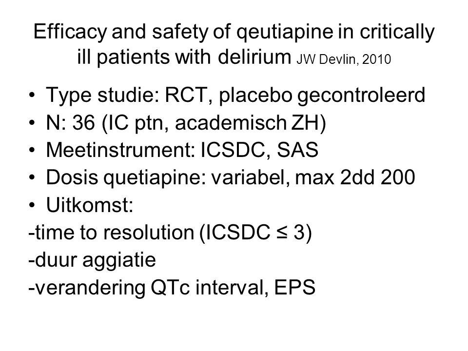 Efficacy and safety of qeutiapine in critically ill patients with delirium JW Devlin, 2010