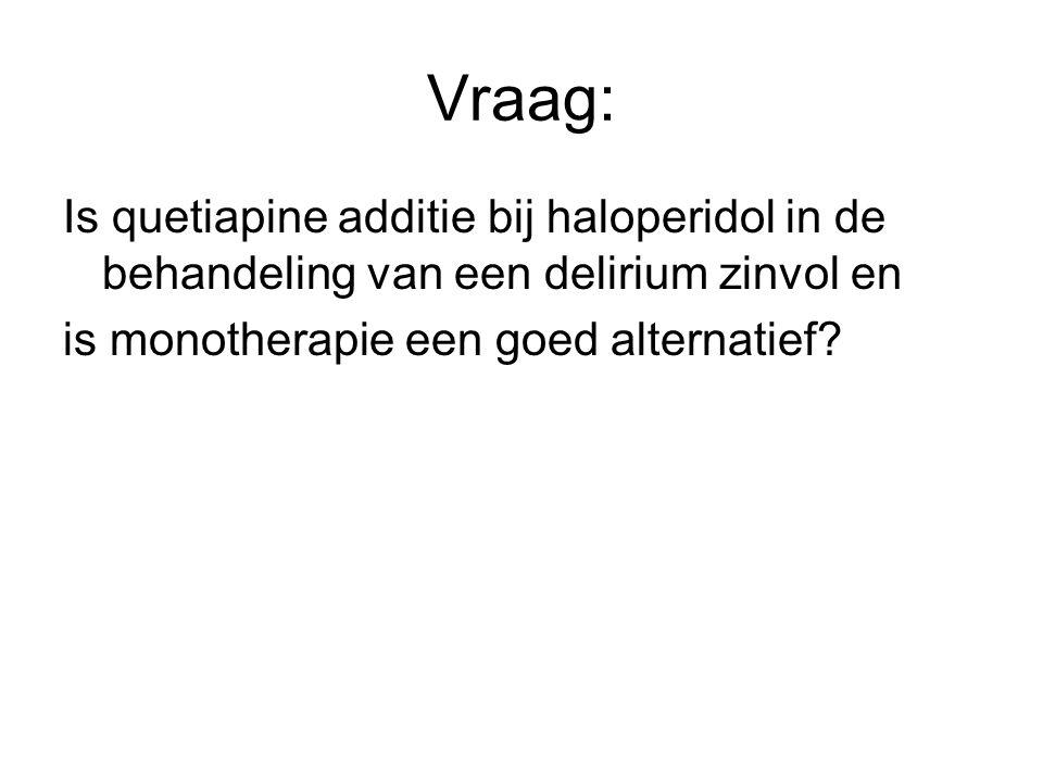 Vraag: Is quetiapine additie bij haloperidol in de behandeling van een delirium zinvol en.