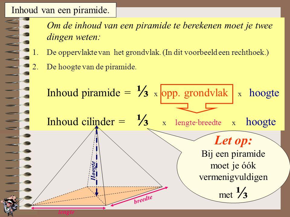 Let op: Inhoud cilinder = ⅓ x lengte·breedte x hoogte
