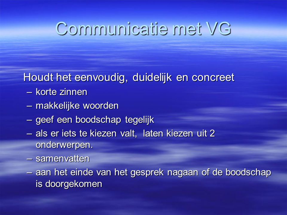 Communicatie met VG Houdt het eenvoudig, duidelijk en concreet