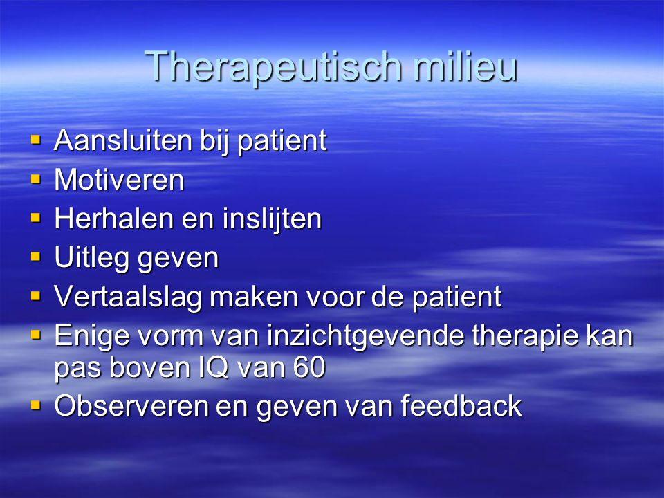 Therapeutisch milieu Aansluiten bij patient Motiveren