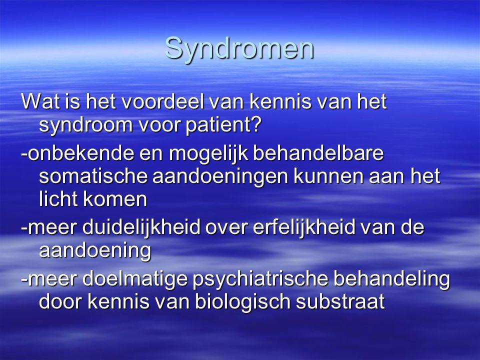 Syndromen Wat is het voordeel van kennis van het syndroom voor patient