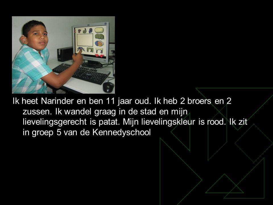Ik heet Narinder en ben 11 jaar oud. Ik heb 2 broers en 2 zussen