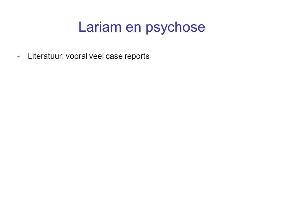 Lariam en psychose Literatuur: vooral veel case reports