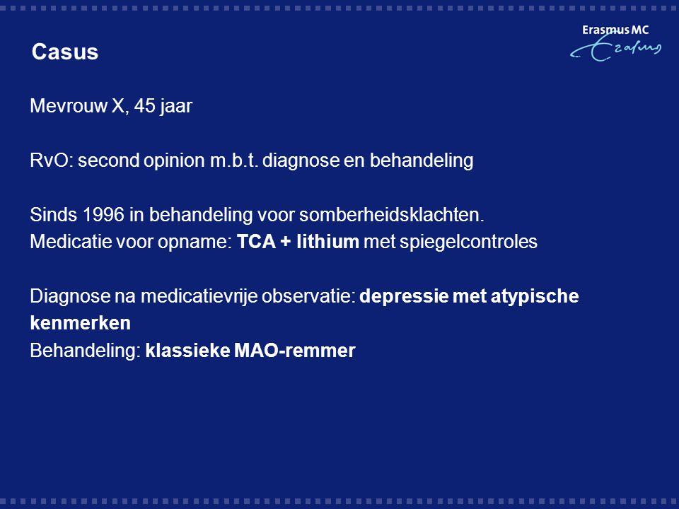 Casus Mevrouw X, 45 jaar. RvO: second opinion m.b.t. diagnose en behandeling. Sinds 1996 in behandeling voor somberheidsklachten.
