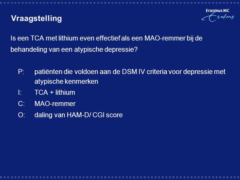 Vraagstelling Is een TCA met lithium even effectief als een MAO-remmer bij de. behandeling van een atypische depressie