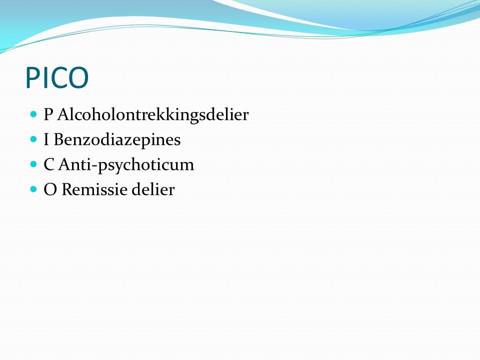 PICO P Alcoholontrekkingsdelier I Benzodiazepines C Anti-psychoticum