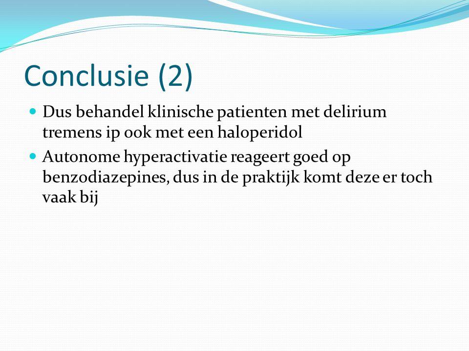 Conclusie (2) Dus behandel klinische patienten met delirium tremens ip ook met een haloperidol.