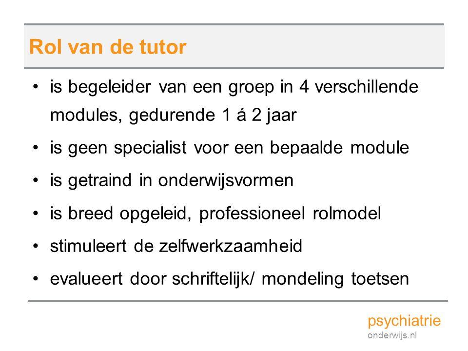 Rol van de tutor is begeleider van een groep in 4 verschillende modules, gedurende 1 á 2 jaar. is geen specialist voor een bepaalde module.