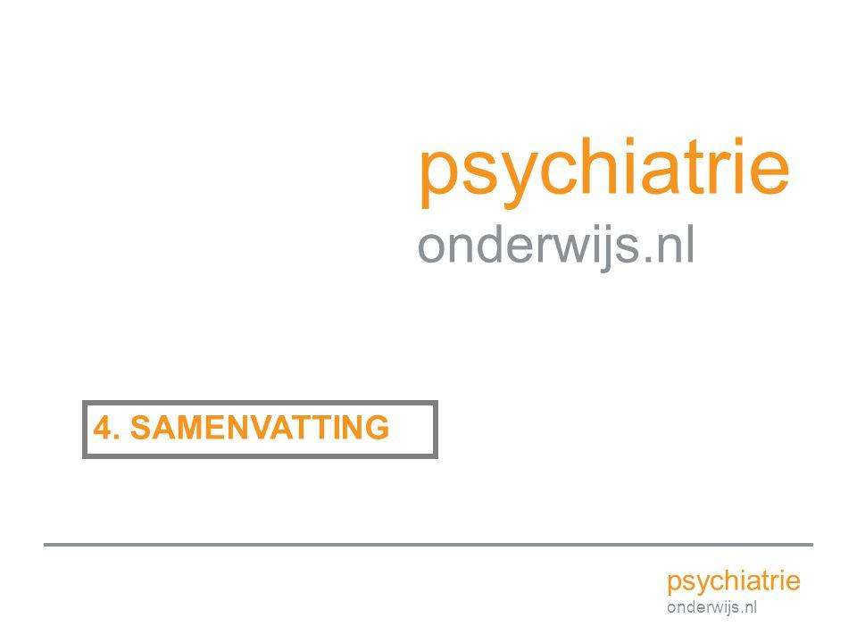 psychiatrie onderwijs.nl 4. SAMENVATTING psychiatrie onderwijs.nl