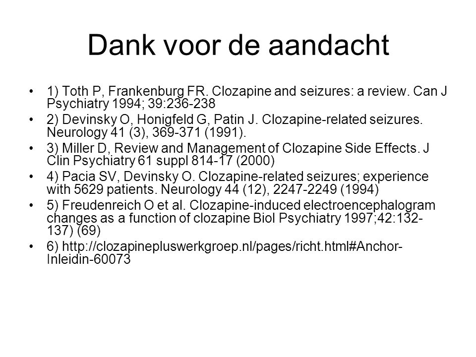 Dank voor de aandacht 1) Toth P, Frankenburg FR. Clozapine and seizures: a review. Can J Psychiatry 1994; 39:236-238.