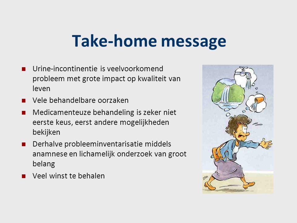 Take-home message Urine-incontinentie is veelvoorkomend probleem met grote impact op kwaliteit van leven.