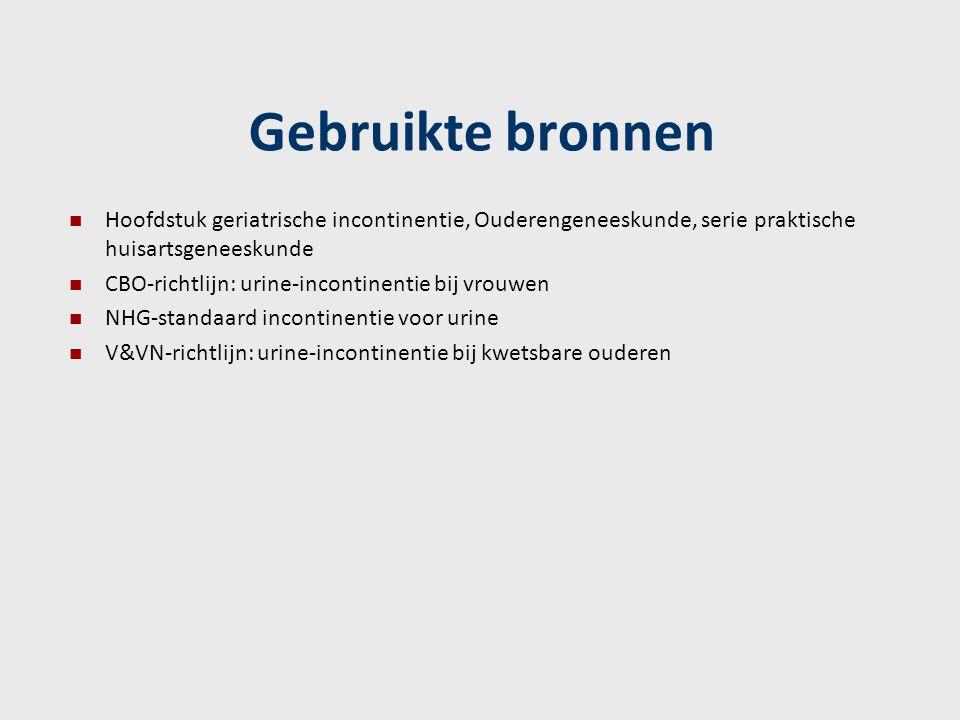 Gebruikte bronnen Hoofdstuk geriatrische incontinentie, Ouderengeneeskunde, serie praktische huisartsgeneeskunde.