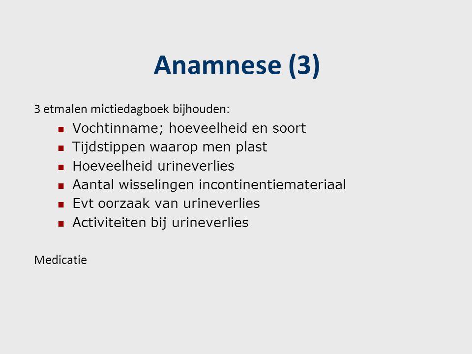 Anamnese (3) 3 etmalen mictiedagboek bijhouden: