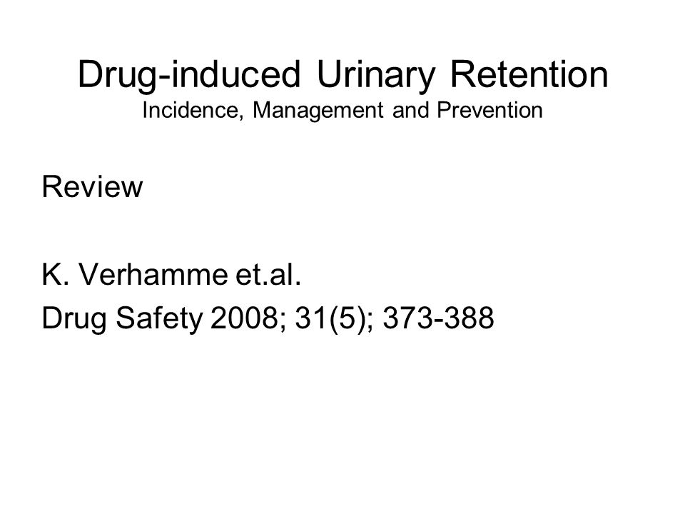 Drug-induced Urinary Retention Incidence, Management and Prevention