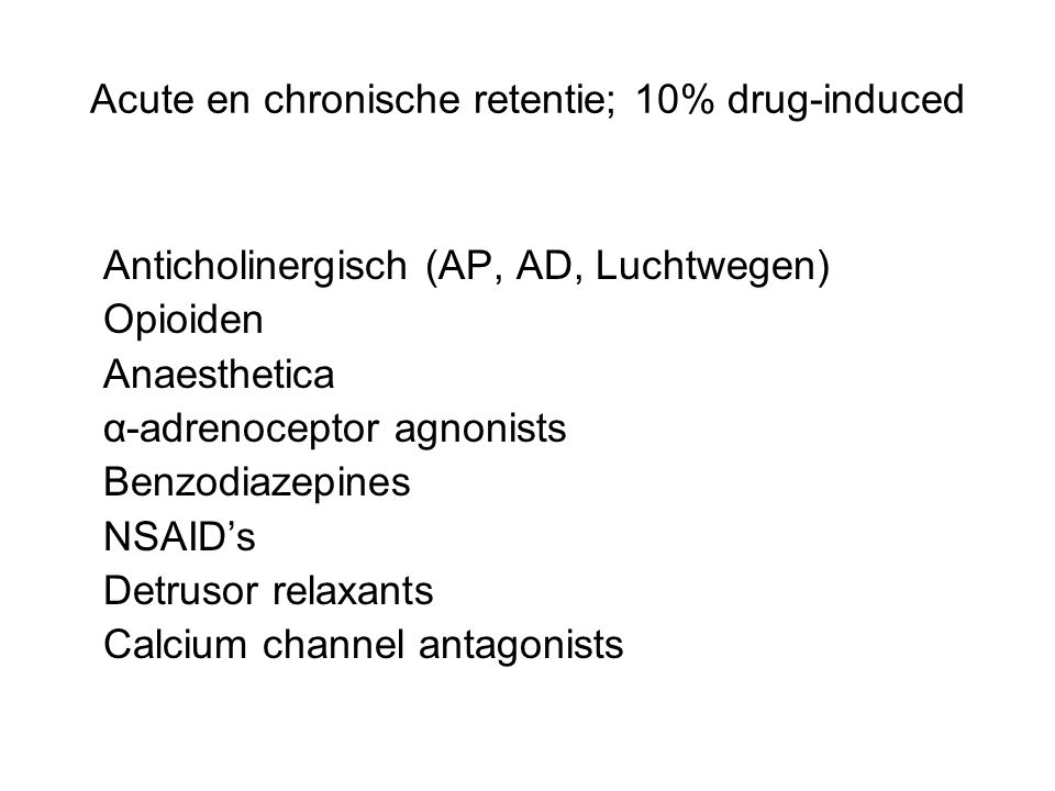 Acute en chronische retentie; 10% drug-induced