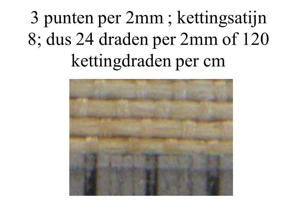 3 punten per 2mm ; kettingsatijn 8; dus 24 draden per 2mm of 120 kettingdraden per cm