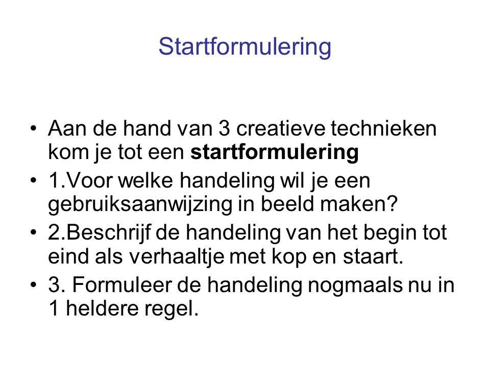 Startformulering Aan de hand van 3 creatieve technieken kom je tot een startformulering.