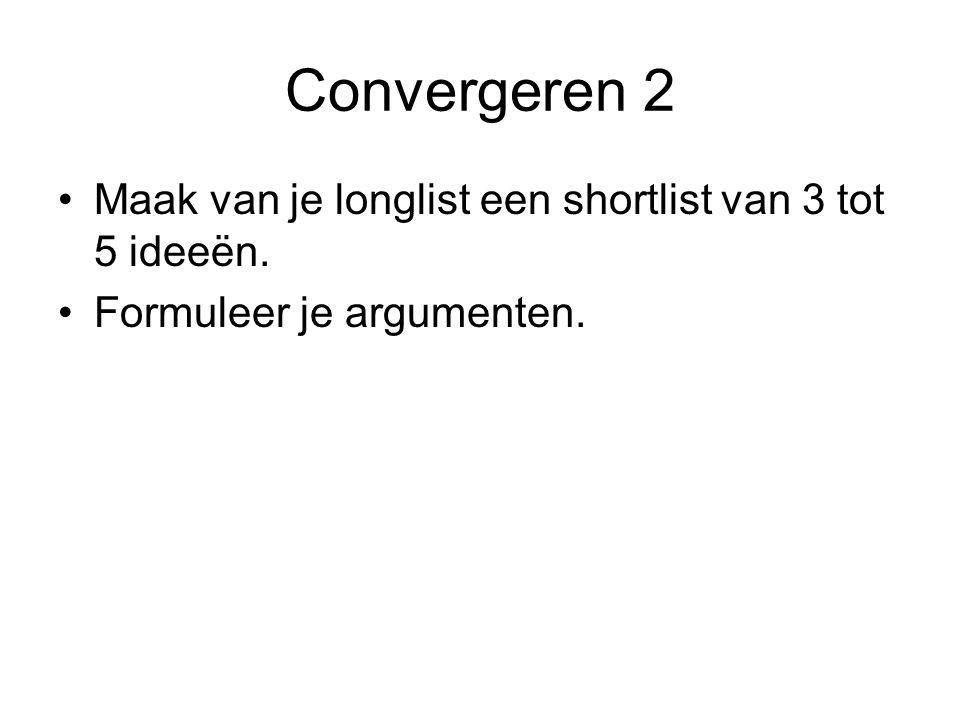 Convergeren 2 Maak van je longlist een shortlist van 3 tot 5 ideeën.