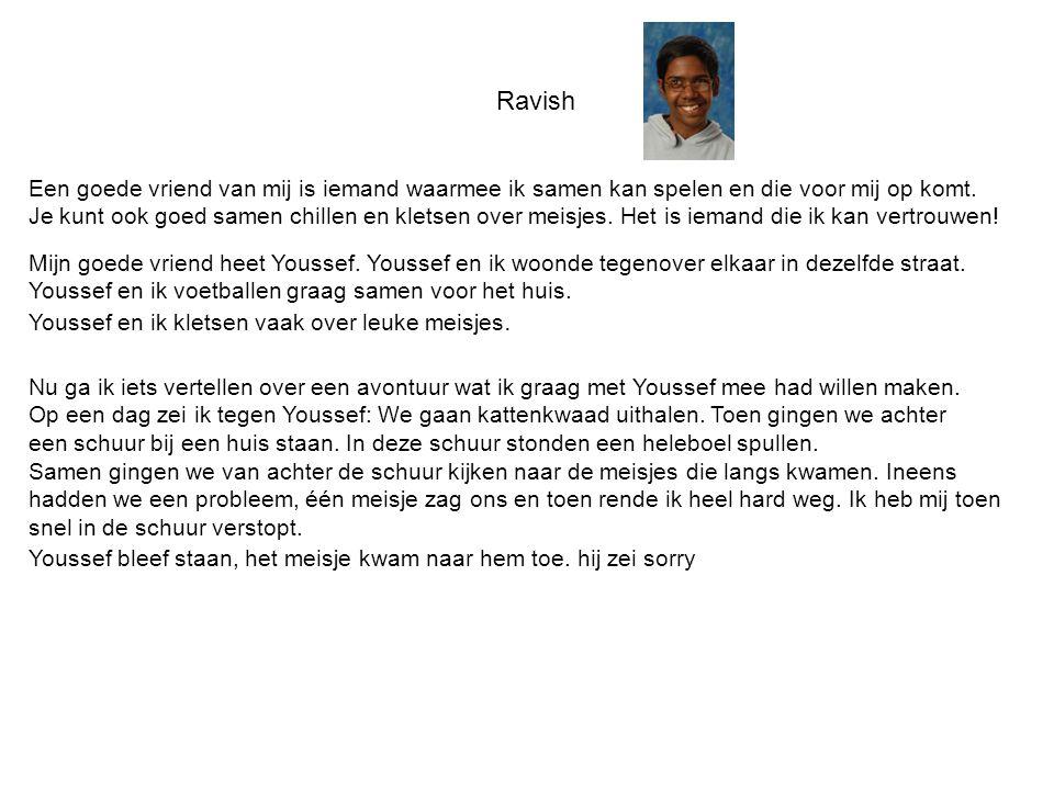 Ravish Een goede vriend van mij is iemand waarmee ik samen kan spelen en die voor mij op komt.