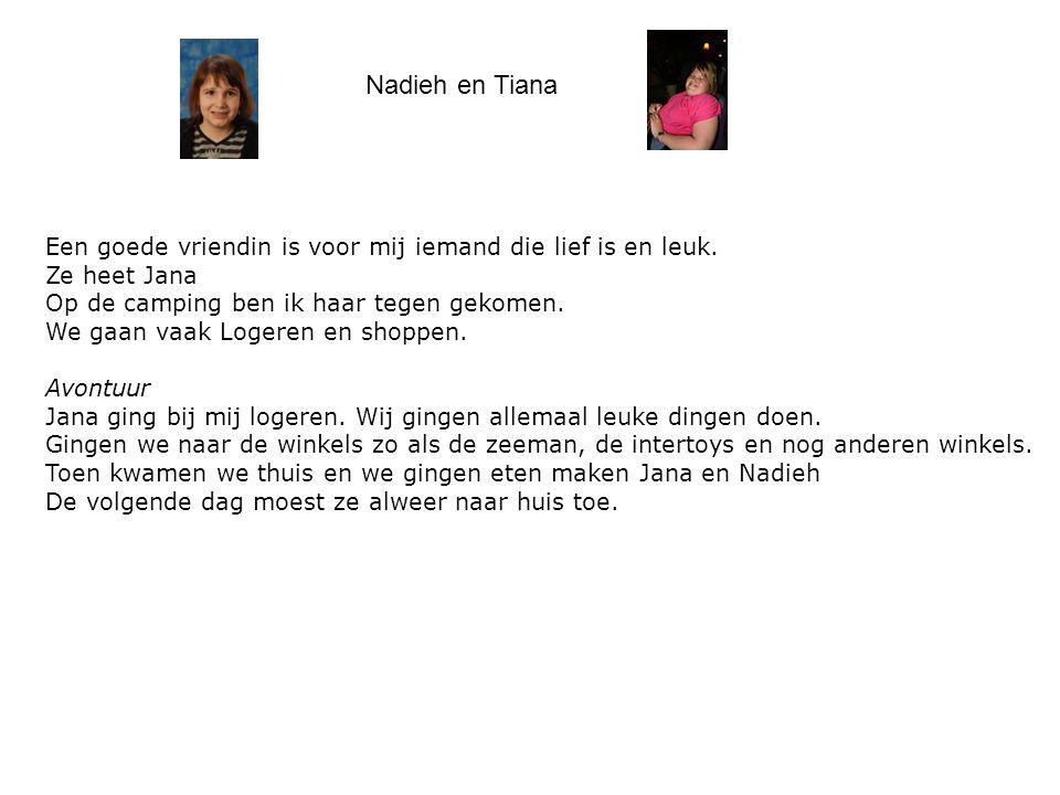 Nadieh en Tiana Een goede vriendin is voor mij iemand die lief is en leuk. Ze heet Jana. Op de camping ben ik haar tegen gekomen.