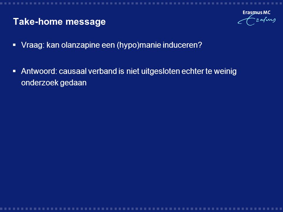 Take-home message Vraag: kan olanzapine een (hypo)manie induceren