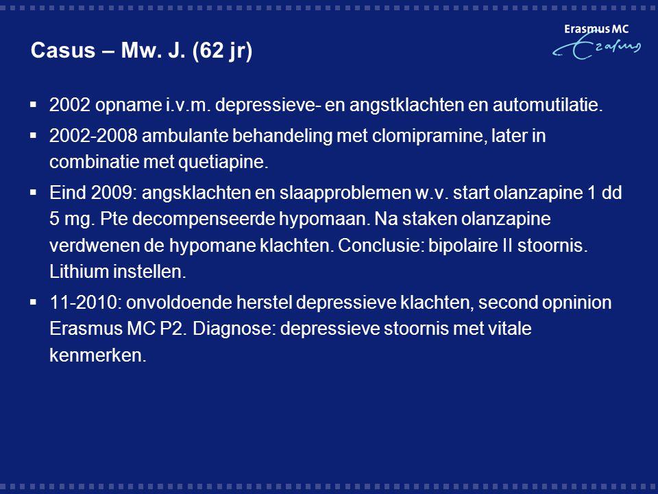Casus – Mw. J. (62 jr) 2002 opname i.v.m. depressieve- en angstklachten en automutilatie.