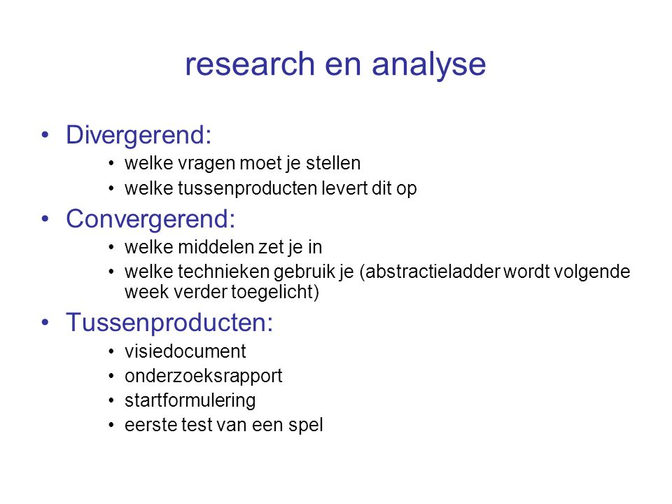 research en analyse Divergerend: Convergerend: Tussenproducten: