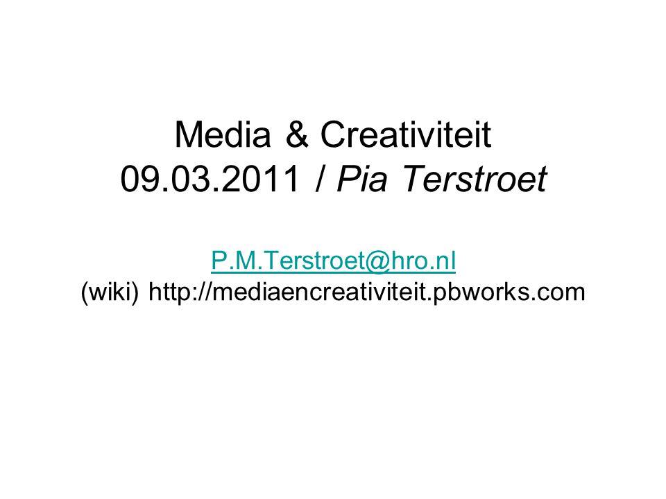 Media & Creativiteit 09. 03. 2011 / Pia Terstroet P. M. Terstroet@hro