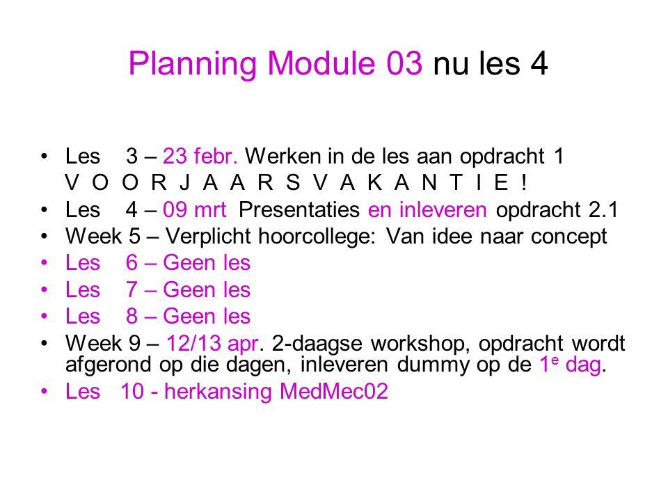 Planning Module 03 nu les 4 Les 3 – 23 febr. Werken in de les aan opdracht 1. V O O R J A A R S V A K A N T I E !