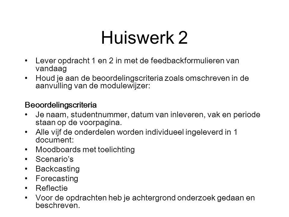 Huiswerk 2 Lever opdracht 1 en 2 in met de feedbackformulieren van vandaag.