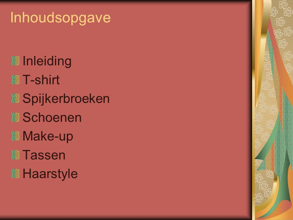 Inhoudsopgave Inleiding T-shirt Spijkerbroeken Schoenen Make-up Tassen