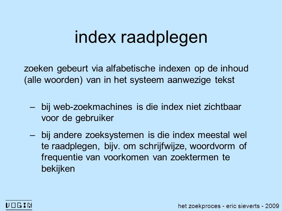 index raadplegen zoeken gebeurt via alfabetische indexen op de inhoud (alle woorden) van in het systeem aanwezige tekst.